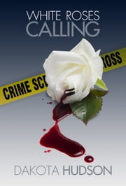 White Roses Calling ebook by Dakota Hudson