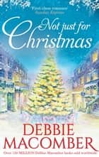 Not Just For Christmas ebook by Debbie Macomber