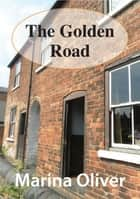 The Golden Road ebook by Marina Oliver