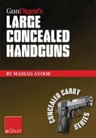 Gun Digest's Large Concealed Handguns eShort ebook by Massad Ayoob