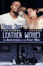 Leather Wishes: The Adventures of the Fancy Man ebook by Julian Keys