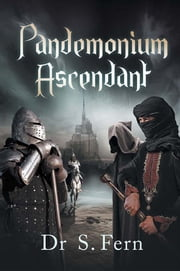 Pandemonium Ascendant ebook by Dr. S. Fern