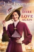 Dare to Love Again (The Heart of San Francisco Book #2) - A Novel ebook by Julie Lessman