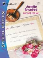 But Not for Me ebook by Annette Broadrick