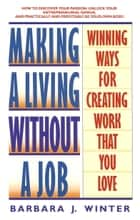 Making a Living Without a Job - Winning Ways For Creating Work That You Love ebook by Barbara Winter