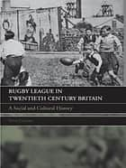 Rugby League in Twentieth Century Britain ebook by Tony Collins