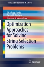 Optimization Approaches for Solving String Selection Problems ebook by Elisa Pappalardo,Giovanni Stracquadanio,Panos M. Pardalos