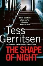 The Shape of Night - The spine-tingling thriller from the Sunday Times bestseller ebook by Tess Gerritsen