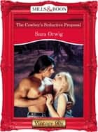 The Cowboy's Seductive Proposal (Mills & Boon Vintage Desire) ebook by Sara Orwig