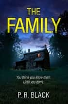 The Family - A gripping new psychological thriller with a breathtaking twist! ebook by P.R. Black