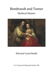 Rembrandt and Turner - Mythical Masters ebook by Edward Lucie-Smith