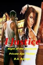 I Justice: Night of the Assassin Private Eye Thriller ebook by B.A. Savage