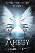 Before The Storm: Ahe'ey, Episode 6 ebook by Jamie Le Fay