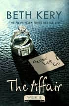 The Affair: Week Eight ebook by Beth Kery
