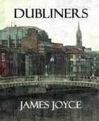 Dubliners (Annotated) ebook by James Joyce
