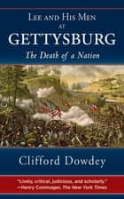Lee and His Men at Gettysburg - The Death of a Nation ebook by Clifford Dowdey