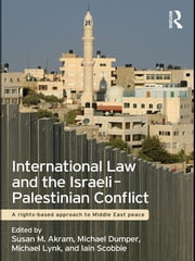 International Law and the Israeli-Palestinian Conflict - A Rights-Based Approach to Middle East Peace ebook by