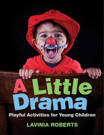 A Little Drama - Playful Activities for Young Children ebook by Lavinia Roberts