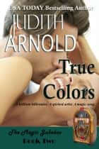 True Colors - A brilliant billionaire. A spirited artist. A magic song ebook by Judith Arnold
