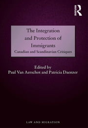 The Integration and Protection of Immigrants - Canadian and Scandinavian Critiques ebook by Paul Van Aerschot,Patricia Daenzer