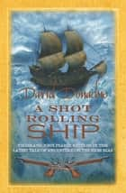 A Shot Rolling Ship - The engrossing maritime adventure series ebook by David Donachie