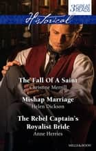 The Fall Of A Saint/Mishap Marriage/The Rebel Captain's Royalist B eBook by Christine Merrill, Anne Herries, Helen Dickson
