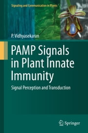 PAMP Signals in Plant Innate Immunity - Signal Perception and Transduction ebook by P. Vidhyasekaran