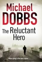 The Reluctant Hero ebook by Michael Dobbs