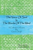 The Voice of Soul in the Words of the Mind - A Collection of Poems ebook by Gaurav Singh, Geeta Malhotra