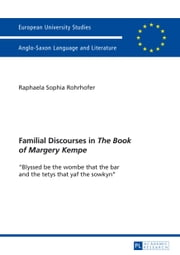 Familial Discourses in The Book of Margery Kempe - «Blyssed be the wombe that the bar and the tetys that yaf the sowkyn» ebook by Raphaela Sophia Rohrhofer