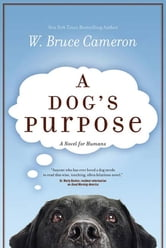 A Dog's Purpose ebook by W. Bruce Cameron