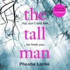 The Tall Man - A page-turning thriller for the summer audiobook by Phoebe Locke, Tuppence Middleton