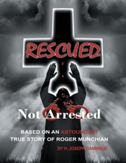 Rescued Not Arrested ebook by H. Joseph Gammage