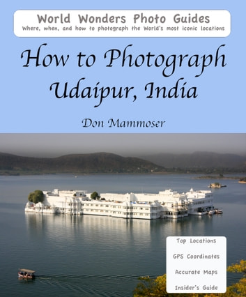 How to Photograph Udaipur, India ebook by Don Mammoser