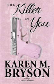 The Killer in You - Love in Midlife, #3 ebook by Karen M. Bryson, Dakota Madison