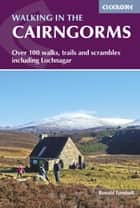 Walking in the Cairngorms - Over 100 walks, trails and scrambles including Lochnagar ebook by Ronald Turnbull
