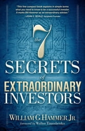 The 7 Secrets of Extraordinary Investors ebook by William G. Hammer
