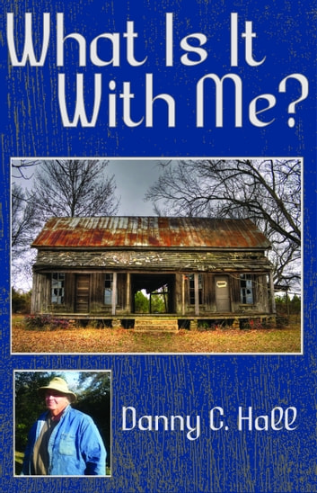 What Is It With Me? ebook by Danny C. Hall
