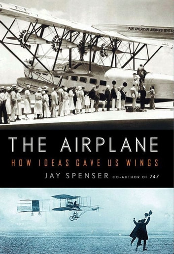 The Airplane - How Ideas Gave Us Wings ebook by Jay Spenser