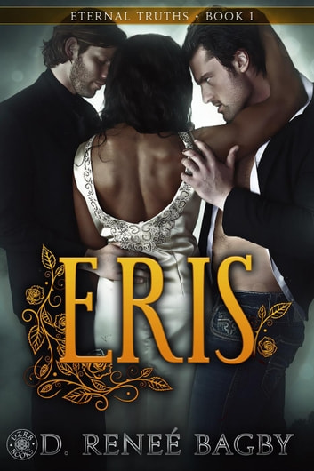 Eris (Eternal Truths, Book 1) - Eternal Truths, #1 ebook by D. Reneé Bagby
