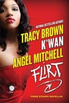 Flirt - Three Steamy Novellas ebook by Tracy Brown, K'wan, Angel Mitchell