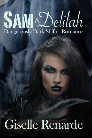 Sam and Delilah: Dangerously Dark Shifter Romance ebook by Giselle Renarde