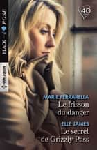 Le frisson du danger - Le secret de Grizzly Pass ebook by Marie Ferrarella, Elle James