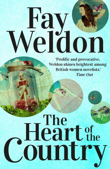 The Heart Of The Country ebook by Fay Weldon