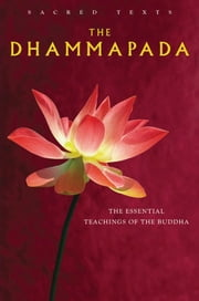 The Dhammapada - The Essential Teachings of the Buddha ebook by Dr. Max Muller