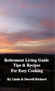 Retirement Living Guide Tips and Recipes for Easy Cooking ebook by Linda Richard