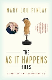 The As It Happens Files - Radio That May Contain Nuts ebook by Mary Lou Finlay