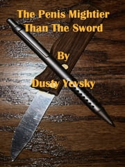 The Penis Mightier Than The Sword ebook by Dusty Yevsky