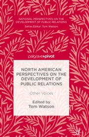 North American Perspectives on the Development of Public Relations - Other Voices ebook by