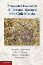 Automated Evaluation of Text and Discourse with Coh-Metrix ebook by Danielle S. McNamara,Arthur C. Graesser,Philip M. McCarthy,Zhiqiang Cai